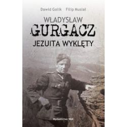 Władysław Gurgacz. Jezuita wyklęty - Dawid Golik, Filip Musiał