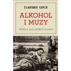 Alkohol i muzy. Wódka w życiu polskich artystów - Sławomir Koper