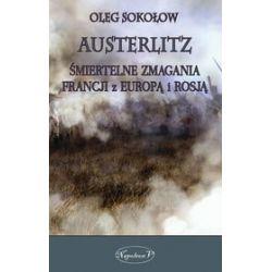 Austerlitz. Śmiertelne zmagania Francji z Europą i Rosją - Oleg Sokołow
