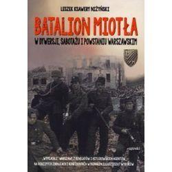 Batalion Miotła. W dywersji, sabotażu i Powstaniu Warszawskim