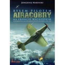 Byłem pilotem Airacobry na froncie wschodnim. Wspomnienia radzieckiego pilota myśliwca 1941 - 1945