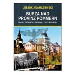 Burza nad Provinz Pommern. Upadek Prowincji Pomorskiej Trzeciej Rzeszy - Leszek Adamczewski
