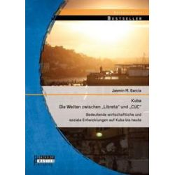 """Bücher: Kuba - Die Welten zwischen """"Libreta"""" und """"CUC"""": Bedeutende wirtschaftliche und soziale Entwicklungen auf Kuba bis heute  von Jasmin M. García"""
