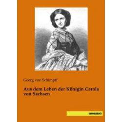 Bücher: Aus dem Leben der Königin Carola von Sachsen