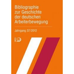 Bücher: Bibliographie zur Geschichte der deutschen Arbeiterbewegung, Jahrgang 37 (2012)