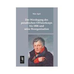 Bücher: Der Werdegang des preussischen Offizierkorps bis 1806 und seine Reorganisation  von Max Apel
