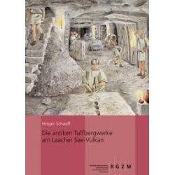 Bücher: Die antiken Tuffbergwerke am Laacher See-Vulkan  von Holger Schaaff