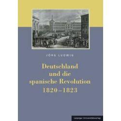 Bücher: Deutschland und die spanische Revolution 1820-1823  von Jörg Ludwig