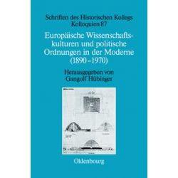Bücher: Europäische Wissenschaftskulturen und politische Ordnungen in der Moderne (1890-1970)