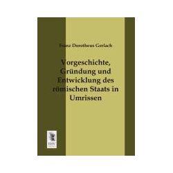 Bücher: Vorgeschichte, Gründung und Entwicklung des römischen Staats in Umrissen  von Franz Dorotheus Gerlach