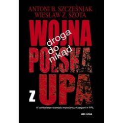 Droga do nikąd. Wojna Polska z UPA - Antoni B. Szcześniak, Wiesław Z. Szota
