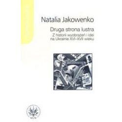 Druga strona lustra. Z historii wyobrażeń i idei na Ukrainie XVI-XVII wieku - Natalia Jakowenko