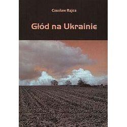 Głód na Ukrainie - Czesław Rajca