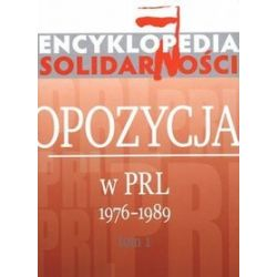 Encyklopedia Solidarności. Tom 1. Opozycja w PRL 1976-1989