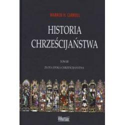 Historia chrześcijaństwa. Tom 3. Złota epoka chrześcijaństwa - Warren H. Carroll