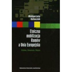 Etniczna mobilizacja Romów a Unia Europejska. Polska, Słowacja, Węgry - Małgorzata Kołaczek