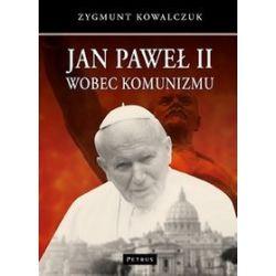 Jan Paweł II wobec komunizmu - Zygmunt Kowalczuk