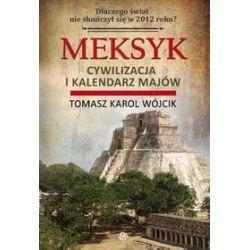 Meksyk. Cywilizacja i kalendarz Majów - Tomasz Karol Wójcik