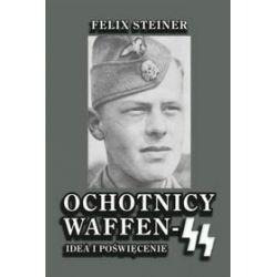 Ochotnicy Waffen-SS. Idea i poświęcenie - Felix Steiner
