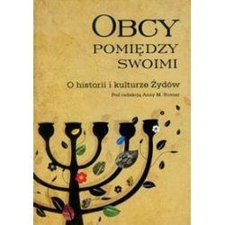 Obcy pomiędzy swoimi. O historii i kulturze Żydów