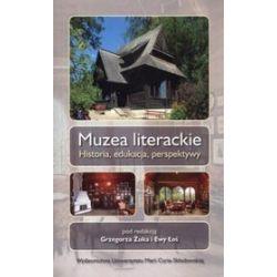 Muzea literackie. Historia, edukacja, perspektywy - Ewa Łoś, Grzegorz Żuk