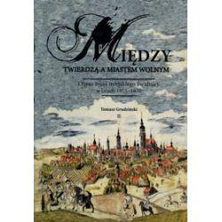 Między twierdzą a miastem wolnym. Obraz życia miejskiego Świdnicy w latach 1815-1870 - Tomasz Grudziński