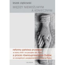 Między niemożliwym a koniecznym. Reformy państwa pruskiego w końcu XVIII I na początku XIX wieku a proces równoupr