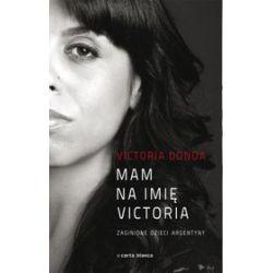 Mam na imię Victoria. Zaginione dzieci Argentyny - Victoria Donda