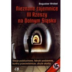 Nieznane tajemnice III Rzeszy na Dolnym Śląsku - Bogusław Wróbel