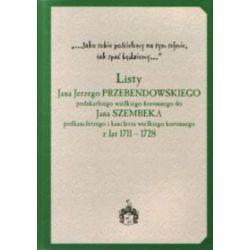 Listy Jana Jerzego Przebendowskiego podskarbiego wielkiego koronnego do Jana Szembeka podkanclerzego i kanclerza wielkiego koronnego z lat 1711 - 1728