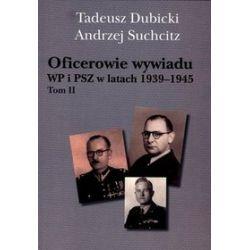 Oficerowie wywiadu WP i PSZ w latach 1939-1945. Tom II - Tadeusz Dubicki