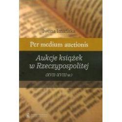 Per medium auctionis Aukcje książek w Rzeczypospolitej - Iwona Imańska