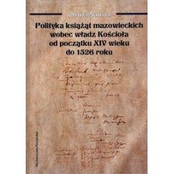 Polityka książąt mazowieckich wobec Kościoła od początku XIV wieku do 1526 roku - Anna Salina