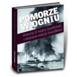 Pomorze w ogniu. Historia II wojny światowej i nieznane relacje świadków