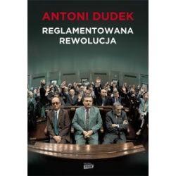 Reglamentowana rewolucja - Antoni Dudek