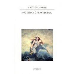 Przeszłość praktyczna - Hayden White