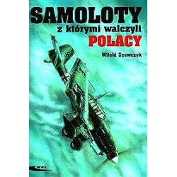 Samoloty z którymi walczyli Polacy - Witold Szewczyk