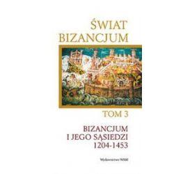 Świat Bizancjum. Tom III. Bizancjum i jego sąsiedzi 1204-1453