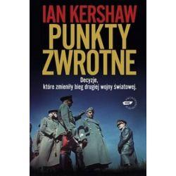 Punkty zwrotne. Decyzje, które zmieniły bieg drugiej wojny światowej - Ian Kershaw
