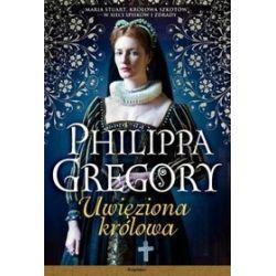 Uwięziona królowa - Philippa Gregory, Gregory Philippa