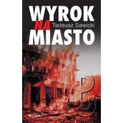 Wyrok na miasto - Tadeusz Sawicki