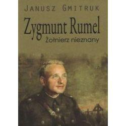 Zygmunt rumel żołnierz nieznany - Janusz Gmitruk