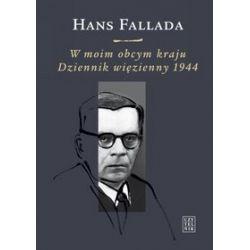 W moim obcym kraju. Dziennik więzienny 1944 - Hans Fallada