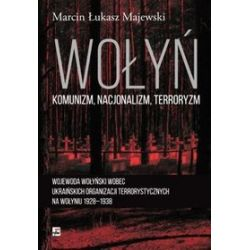 Wołyń. Komunizm, nacjonalizm, terroryzm - Marcin Łukasz Majewski