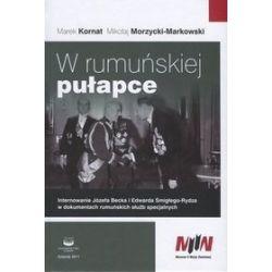W rumuńskiej pułapce - Marek Kornat, Mikołaj Morzycki-Markowski
