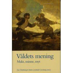 Våldets mening : makt, minne, myt - Irene Andersson, Peter Aronsson, Per Bauhn, Christopher Collstedt, Jan Hjärpe - Bok (9789189116771)