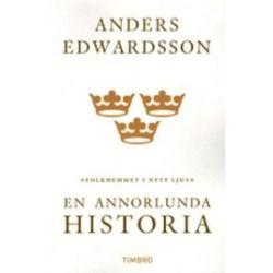 En annorlunda historia : folkhemmet i nytt ljus - Anders Edwardsson - Bok (9789175667812)