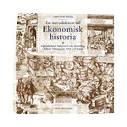En introduktion till ekonomisk historia - Kapitalismens bakgrund och utveckling i främst Västeuropa, USA och Japan - Christine Rider - Bok (9789147060078)