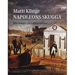 Napoleons skugga : baler, bataljer och Finlands tillkomst - Matti Klinge - Bok (9789173533263)