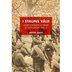 I Stalins våld : Sovjetunionens kuvande av östra Polen 1939-1941 - Artur Szulc - Bok (9789113061801)